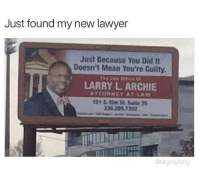 Lawyered: Just found my new lawyer  Just Because You Did It  Doesn't Mean You're Guilty.  LARRY L. ARCHIE  ATTORNEY AT LAW  338.285 7202  @drgrayfang