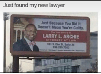 """<p>That&rsquo;s my lawyer via /r/MemeEconomy <a href=""""http://ift.tt/2oWe1Ex"""">http://ift.tt/2oWe1Ex</a></p>: Just found my new lawyer  Just Because You Did It  Doesn't Mean You're Guilty  LARRY L. ARCHIE  ATTORNEY AT LAW  101 S. Elm St. Salte 33  36 285 7202 <p>That&rsquo;s my lawyer via /r/MemeEconomy <a href=""""http://ift.tt/2oWe1Ex"""">http://ift.tt/2oWe1Ex</a></p>"""