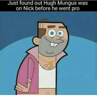 Hugh Mungus: Just found out Hugh Mungus was  on Nick before he went pro