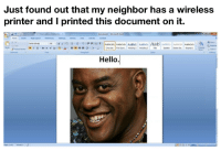 Hello.: Just found out that my neighbor has a wireless  printer and I printed this document on it.  AaB  Hello Hello.