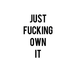 Fucking, Net, and Own: JUST  FUCKING  OWN  IT https://iglovequotes.net/