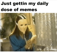 Daily Dose: Just gettin my daily  dose of memes