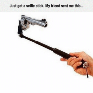 srsfunny:What All Selfie Sticks Should Look Like: Just got a selfie stick. My friend sent me this... srsfunny:What All Selfie Sticks Should Look Like