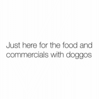 Food, Memes, and House: Just here for the food ang  commercials with doggos Andddd if your house has a dog it's at the top of my list.