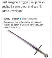 """@__extendo__ not too much on Texas nibba: Just imagine a nigga run up on you  and pull a sword out and say """"En  garde thy nigga""""  ABC13 Houstonネ@abc13houston  Open carry law in Texas for knives and  swords to begin in September abc13.co/  Zv98tvF @__extendo__ not too much on Texas nibba"""