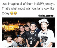 Memes, Today, and Warriors: Just imagine all of them in GSW jerseys.  That's what most Warriors fans look like  today  @nbaontop  NETS LMAOOO 😂😂 This is FACTSSSS 👀😂😂