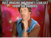 Are you ready for uncle Rico raider fans?: JUST IMAGINE THE MONEY l CAN GET  FROM THE RAIDERS  DOWNLOAD MEME GENERATOR PROM HTTP MEMECRUNCH.COM Are you ready for uncle Rico raider fans?
