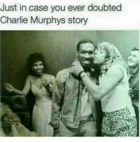 And all this time I thought it was jus a funny skit! 😂😂😂😂😂😂 wow! They were really friends haha!: Just in case you ever doubted  Charlie Murphys story And all this time I thought it was jus a funny skit! 😂😂😂😂😂😂 wow! They were really friends haha!