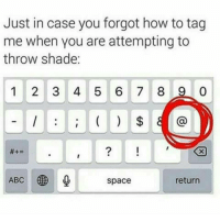 Memes, Shade, and Throwing Shade: Just in case you forgot how to tag  me when you are attempting to  throw shade:  1 2 3 4 5 6 7 8 9 0  8  return  space 💯🆓🎮 Fuck ya subliminal..✌😂