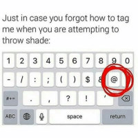 Memes, Throwing Shade, and 🤖: Just in case you forgot how to tag  me when you are attempting to  throw shade:  1 2 3 4 5 6 7 8 9 0  8  ABC  space  return Message!!! 😂😂😂😂😂 pettypost pettyastheycome straightclownin hegotjokes jokesfordays itsjustjokespeople itsfunnytome funnyisfunny randomhumor