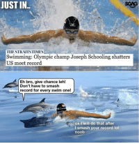 Nice one la @josephschooling !!: JUST IN  TIIESTRAITSTIMMES  Swimming: Olympic champ Joseph Schooling shatters  US meet record  Eh bro, give chance leh!  Don't have to smash  record for every swim one!  ok I will do that after  l smash your record lol  noob Nice one la @josephschooling !!