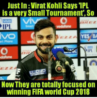 Fifa, Memes, and World Cup: Just In Virat Kohli Says IPL  is a very Small Tournament, So  IPL  YE BA  IPI  dalone  LLOYD  Now They are totally focused on  winning FIFA World Cup 2018 😑
