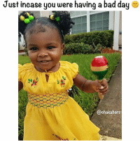 Bad, Bad Day, and Memes: Just incase you were having a bad day  @chakabars Turn that frown to a smile :) @malia_denise12.10