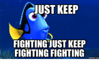 Fight: JUST KEEP  FIGHTINGJUST KEEP  FIGHTING FIGHTING  memes.com