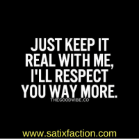 https://t.co/J5u4ihKeHl: JUST KEEP IT  REAL WITH ME  I'LL RESPECT  YOU WAY MORE  THE VIBE www.satixfaction.com https://t.co/J5u4ihKeHl
