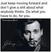Just keep moving forward and  don't give a shit about what  anybody thinks. Do what you  have to do, for you.  Oninafareckairl Repost @nina1greekgirl