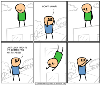 PAX East! Booth 10116! Be there!: JUST LEAN INTO IT!  IT'S BETTER FOR  YOUR KNEES!  DON'T JUMP  Cyanide and Happiness Explosm.net PAX East! Booth 10116! Be there!