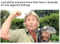 Birthday, Steve Irwin, and Australia: Just letting everyone know that here in Australia  it's this legend's birthday February 22nd should be Steve Irwin Day