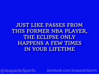 """""""Who is: Kobe Bryant?"""" #JeopardySports #SolarEclipse2017 https://t.co/G0aWw4UQ1R: JUST LIKE PASSES FROM  THIS FORMER NBA PLAYER,  THE ECLIPSE ONLY  HAPPENS A FEW TIMES  IN YOUR LIFETIME  @JeopardySports facebook.com/JeopardySports """"Who is: Kobe Bryant?"""" #JeopardySports #SolarEclipse2017 https://t.co/G0aWw4UQ1R"""