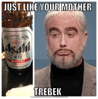 "Beer, Meme, and Reddit: JUST LIKE VOUR MOTHER  RENERIES  ASAHI BEER  SUPER  93  DRY""  スーパードライ  アサヒビー)レ  TREBEI  DOWNLOAD MEME GENERATOR FROM HTTP/MEMECRUNCH.COM"