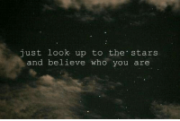 Look Up To: just look up to the stars  and believe who you are