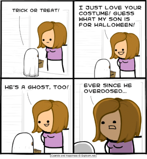 Treatful: JUST LOVE YOUR  COSTUME! GUESS  WHAT MY SON IS  FOR HALLỌWEEN!  TRICK OR TREAT!  EVER SINCE HE  OVERDOSED.  HE'S A GHOST, TOO!  Cyanide and Happiness © Explosm.net