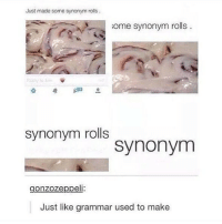 😍: Just made some synonym rolls  ome synonym rolls  synonym rolls  synonym  gonzozeppeli:  Just like grammar used to make 😍