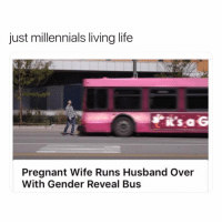Funny, Life, and Pregnant: just millennials living life  it's a G  Pregnant Wife Runs Husband Over  With Gender Reveal Bus Congrats Todd, u were gonna be a father.