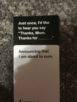 """Dayum: Just once, I'd like  to hear you say  """"Thanks, Mom.  Thanks for  Announcing that  am about to cum.  Cards Against Humanity Dayum"""