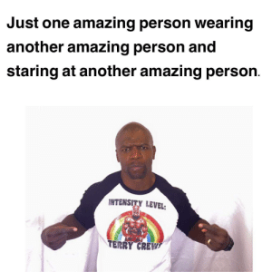 Tumblr, Blog, and Amazing: Just one amazing person wearing  another amazing person and  staring at another amazing person  INTENSITY LEVEL:  TERRY CREW awesomacious:  Terry turning people amazing.