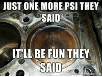 Car memes: JUST ONE MORE PSI THEY  SAID  TIL BE FUN THEY Car memes