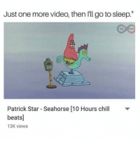 """Patrick Star: Just one more video, then I'll go to sleep.""""  10  Patrick Star Seahorse [10 Hours chi v  beats]  13K views"""