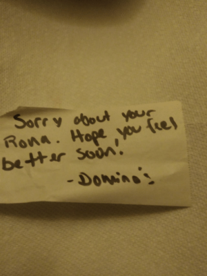 "Just ordered from dominoes n in the delivery directions I wrote. ""I got the Rona dawg. just leave it on the stoop"" delivery driver left this note on my order.: Just ordered from dominoes n in the delivery directions I wrote. ""I got the Rona dawg. just leave it on the stoop"" delivery driver left this note on my order."