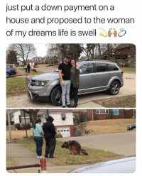 Life, Memes, and Wshh: just put a down payment on a  house and proposed to the woman  of my dreams life is swell . Photobombed.. 😂🐶🤦♂️ WSHH