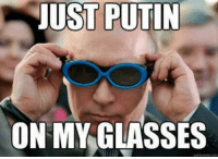 JUST PUTIN  ON MY GLASSES