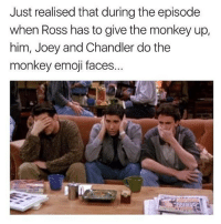 Follow @unilad 🔥: Just realised that during the episode  when Ross has to give the monkey up,  him, Joey and Chandler do the  monkey emoji faces. Follow @unilad 🔥