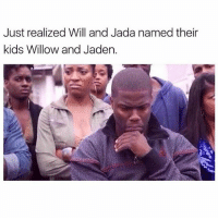 Kids, Girl Memes, and Jaden: Just realized Will and Jada named their  kids Willow and Jaden. Wait what? (@herb)