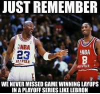 Just remember...  Make Sure You Like Us Total Pro Sports For More!: JUST REMEMBER  SNBA  ENBA  23  ALI STAR  ALLSTAR  WE NEVER MISSED GAME WINNING LAYUPS  IN A PLAYOFF SERIES LIKE LEBRON Just remember...  Make Sure You Like Us Total Pro Sports For More!