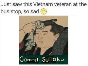 Saw, Vietnam, and Sad: Just saw this Vietnam veteran at the  bus stop, so sad  Commit SuDoku https://t.co/bMezf20Co8