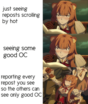Anime, Good, and The Others: just seeing  reposts scrolling  by hot  seeing some  good OC  reporting every  repost you see  so the others can  see only good OC This is what we all should do. We need more OC and less repost