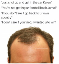 "I DID NOT RAISE A LOSER. Side note: @jjames.jpg has some incredibly photography, please give him a follow: ""Just shut upand get in the car Karen""  ""You're not getting ur football back Jamal""  ""If you don't like it go back to ur own  Country""  II  don't care if you tried, l wanted u to win""  IG: The Funny Introvert I DID NOT RAISE A LOSER. Side note: @jjames.jpg has some incredibly photography, please give him a follow"
