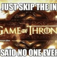 gameofthrones got gotfans: JUST SKIP THE IN  GAME OF  rones hbo  SAID NO ONE EVER gameofthrones got gotfans