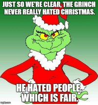 The Grinch: JUST SO WERE CLEAR, THE GRINCH  NEVER REALLY HATED CHRISTMAS.  HEIHATED PEOPLE  WHICH IS FAIR  imgup.com