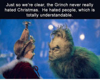 Christmas, Funny, and The Grinch: Just so we're clear, the Grinch never really  hated Christmas. He hated people, which is  totally understandable.
