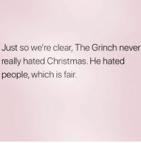 Christmas, The Grinch, and Girl Memes: Just so we're clear, The Grinch never  really hated Christmas. He hated  people, which is fair. Super fair. ( @2trashybitches )