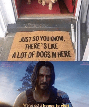 Me irl by keanuisdaddy MORE MEMES: JUST SO YOU KNOW,  THERE'S LIKE  ALOT OF DOGS IN HERE  OCH HY VER2122000  202  We've got a house to visit Me irl by keanuisdaddy MORE MEMES