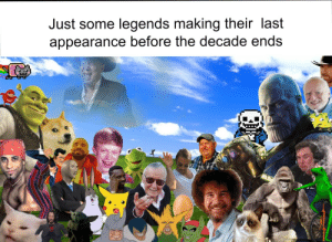 Thank you for a dank decade! by Remulus200 MORE MEMES: Just some legends making their last  appearance before the decade ends Thank you for a dank decade! by Remulus200 MORE MEMES