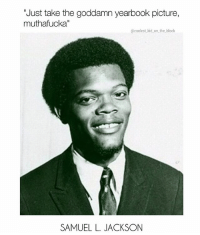 "I'm tired of these muh fuckin snakes on this muh fuckin plane @strait2school @strait2school @strait2school: Just take the goddamn yearbook picture,  muthafucka""  @coolest kid on the block  SAMUEL L. JACKSON I'm tired of these muh fuckin snakes on this muh fuckin plane @strait2school @strait2school @strait2school"
