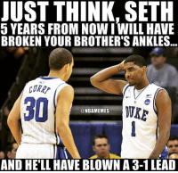 Memes, 🤖, and Lead: JUST THINK, SETH  5 YEARS FROM NOWIWILL HAVE  BROKEN YOUR BROTHER'S ANKLES  CORR  WKE  @NBAMEMES  AND HELL HAVE BLOWN A3-1 LEAD Bandwagoners be like when did Steph and Kyrie play together 😂😂😂👀 nbamemes
