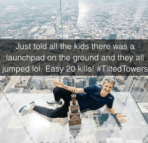 Dank, Lol, and Memes: Just told all the kids there was a  launchpad on the ground and they all  jumped lol. Easy 20 kills! #TiltedTowers by DeadTiger24 MORE MEMES
